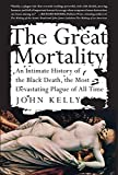 The Great Mortality : An Intimate History of the Black Death, the Most Devastating Plague of All Time