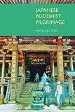Japanese Buddhist Pilgrimage, Pye, Michael, 1845539168