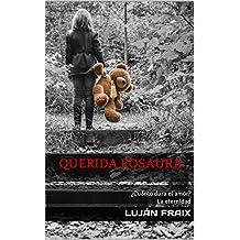 Querida Rosaura: ¿Cuánto dura el amor? La eternidad (Spanish Edition)