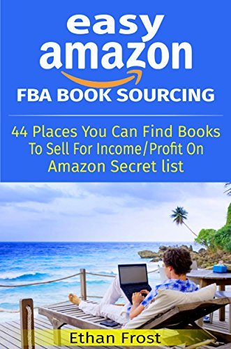Easy Amazon FBA Book Sourcing: 44 Places You Can Find Books To Sell For Income And Profit On Amazon Secret List (Flip and Sell on Amazon, Sell Books on ... Reselling on Amazon) (English Edition)