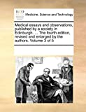Medical Essays and Observations, Published by a Society in Edinburgh the Fourth Edition, Revised and Enlarged by the Authors, See Notes Multiple Contributors, 1170875440