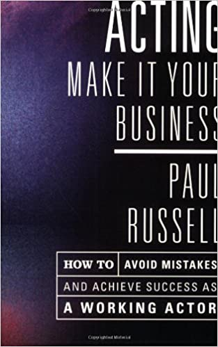 Book Acting: Make It Your Business - How to Avoid Mistakes and Achieve Success as a Working Actor by Russell, Paul (2008)