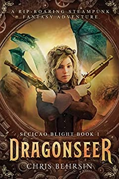Dragonseer: A Rip-roaring Steampunk Fantasy Adventure (Secicao Blight Book 1)