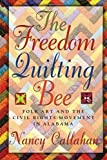 img - for The Freedom Quilting Bee: Folk Art and the Civil Rights Movement (Alabama Fire Ant) by Callahan, Nancy (2005) Paperback book / textbook / text book