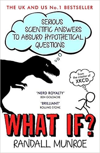 what if serious scientific answers to absurd hypothetical questions amazoncouk randall munroe books