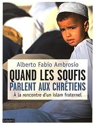 Quand les soufis parlent aux Chrétiens. A la rencontre d'un islam fraternel par Alberto Fabio Ambrosio