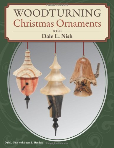 Woodturning Christmas Ornaments with Dale L. Nish by Dale Nish (2012-10-01)