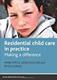 Residential Child Care in Practice : Making a Difference, Fulcher, Leon and Smith, Mark, 1847423108