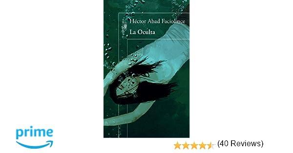 La Oculta (Spanish Edition): Héctor Abad Faciolince: 9786071137357: Amazon.com: Books