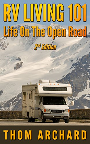 RV Living 101: Life On The Open Road (2nd Edition) (motor home, travel, Recreational Vehicle, camper, touring, motor home, RV)