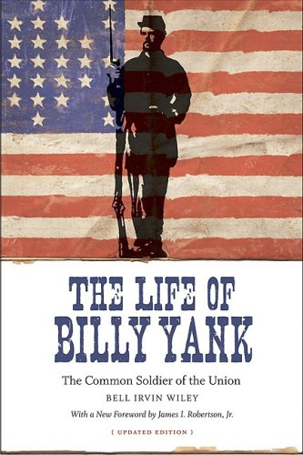 The Life of Billy Yank: The Common Soldier of the Union (Political Traditions in Foreign Policy Series)