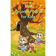 The Recorder Book for Kids: Children's Songs * Nursery Rhymes * Folk Songs