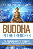 img - for Buddha In The Trenches: The Timeless System For Developing Unshakable Performance Under Pressure book / textbook / text book