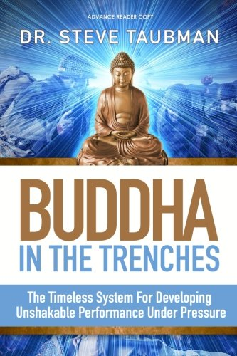 Buddha In The Trenches: The Timeless System For Developing Unshakable Performance Under Pressure