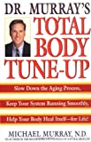 Doctor Murray's Total Body Tune-Up, Michael T. Murray and Michael Murray, 0553379526