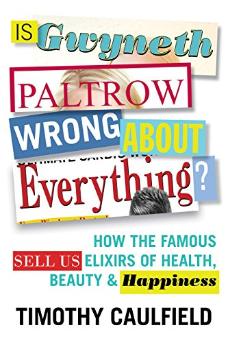 Is Gwyneth Paltrow Wrong About Everything?: How the Famous Sell Us Elixirs of Health, Beauty & Happiness from Beacon Press MA