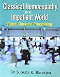 Classical Homoeopathy for an Impatient World Rapid Classical Prescribing