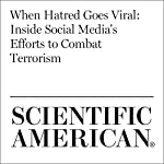 When Hatred Goes Viral: Inside Social Media's Efforts to Combat Terrorism | Larry Greenmeier