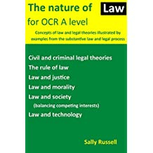 The Nature of Law for OCR A level: Concepts of law and legal theories illustrated by examples from the substantive law and legal process