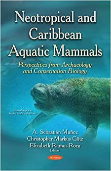 Book Neotropical and Caribbean Aquatic Mammals: Perspectives from Archaeology and Conservation Biology (Animal Science, Issues and Research) (2015-12-10)