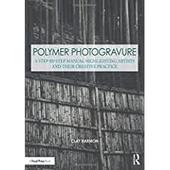Polymer Photogravure: A Step-by-Step Manual, Highlighting Artists and Their Creative Practice from Focal Press