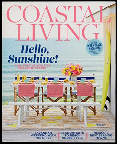 Price comparison product image Coastal Living March 2017 Hello,  Sunshine! Fun,  Festive Ways to Welcome Spring