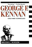 George F. Kennan: Cold War Iconoclast (Contemporary American History Series)