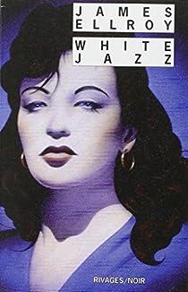 Le Quatuor de Los Angeles, tome 4 : White jazz par Ellroy
