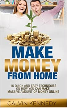Book Make Money From Home: 15 Easy techniques on how you can make massive amount of money on line