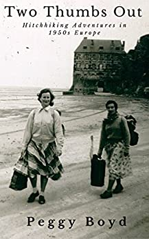 Two Thumbs Out: Hitchhiking Adventures In 1950s Europe by [Boyd, Peggy]