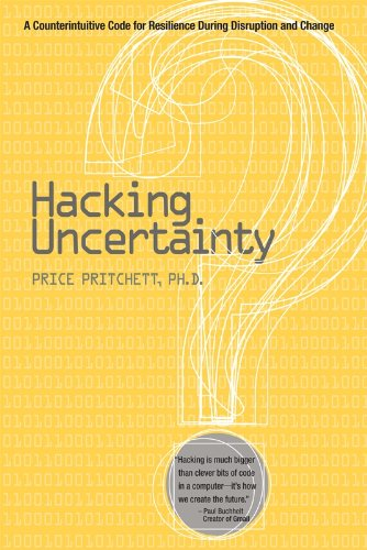 Hacking Uncertainty: A Counterintuitive Code for Resilience During Disruption and Change
