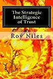The Strategic Intelligence of Trust, Roy Niles, 1478322063