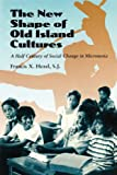 The New Shape of Old Island Cultures, Francis X. Hezel, 0824823931