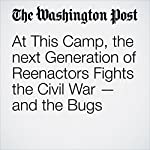 At This Camp, the next Generation of Reenactors Fights the Civil War — and the Bugs | Karen Heller