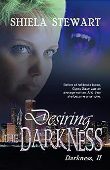 Desiring The Darkness by [Stewart, Shiela]