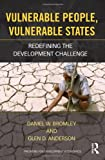 Vulnerable People, Vulnerable States : Redefining the Development Challenge, Bromley, Daniel and Anderson, Glen, 0415534518