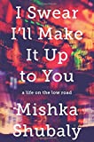 I Swear I'll Make It Up to You: A Life on the Low Road