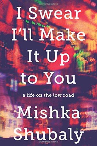 I Swear I'll Make It Up To You: A Life On The Low Road