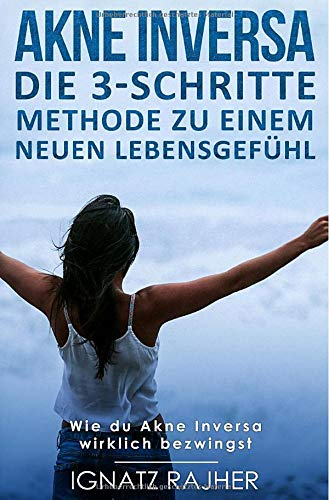 Die 3 Schritte Methode Zu Einem Neuen Lebensgefühl   Akne Inversa  Die 3 Schritte Methode Zu Einem Neuen Lebensgefühl  Wie Du Akne Inversa Wirklich Bezwingst