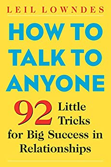 How to Talk to Anyone: 92 Little Tricks for Big Success in Relationships by [Lowndes, Leil]