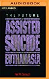 img - for The Future of Assisted Suicide and Euthanasia book / textbook / text book