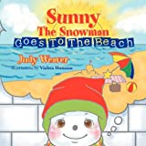 Sunny the Snowman Goes to the Beach, Judy Weaver, 1469179237