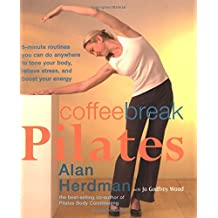 Coffee-Break Pilates: 5-Minute Routines You Can Do Anywhere to Tone Your Body, Relieve Stress, and Boost Your Energy