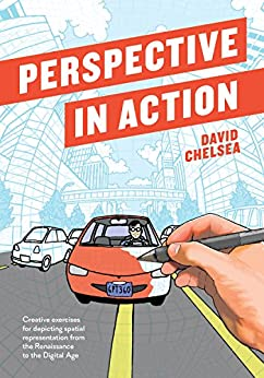Perspective in Action: Creative Exercises for Depicting Spatial Representation from the Renaissance to the Digital Age by [Chelsea, David]
