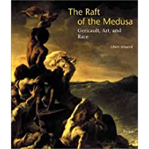 The Raft of the Medusa: Gericault, Art, and Race (Art & Design) by Albert Alhadeff (2002-10-24)