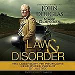 Law and Disorder: The Legendary FBI Profiler's Relentless Pursuit of Justice   John Douglas,Mark Olshaker