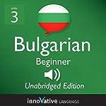 Learn Bulgarian - Level 3 Beginner Bulgarian, Volume 1, Lessons 1-25: Beginner Bulgarian #2 |  Innovative Language Learning, LLC