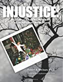Injustice:: Why JonBenet Ramsey Was Murdered By A Sadistic Psychopath - Not Her Parents