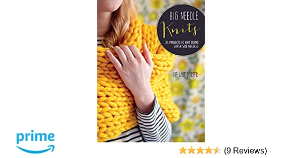 Big Needle Knits 35 Projects To Knit Using Super Size Needles