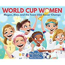 World Cup Women: Megan, Alex, and the Team USA Soccer Champs